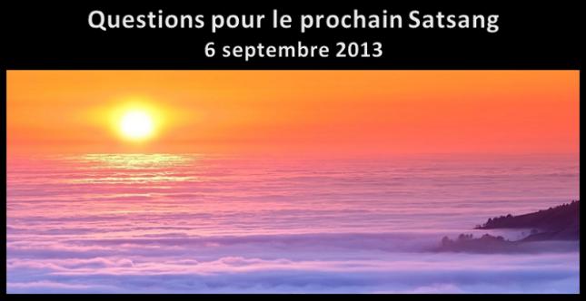 Questions - Satsang - 6 septembre 2013