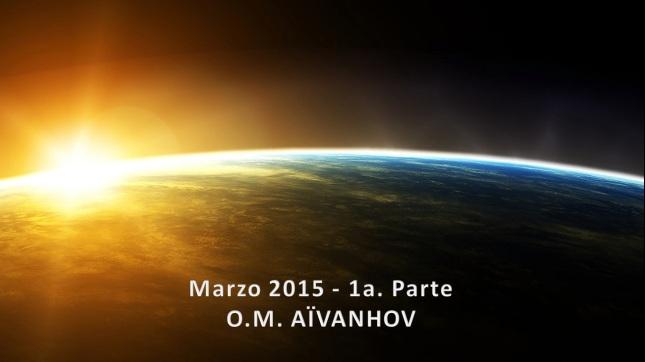 Marzo 2015 – 1ª. Parte  O.M. AIVANHOV