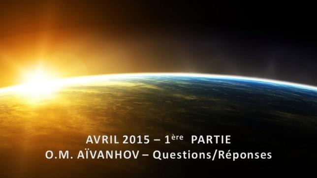 O.M. Aïvanhov - Avril 2015 - 1ère Partie - Questions-Réponses