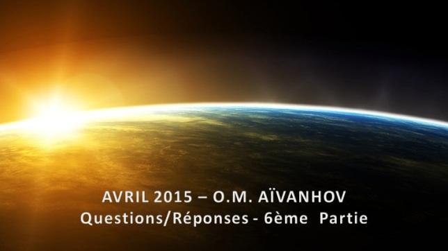 O.M. Aïvanhov - Avril 2015 - 6ème Partie - Questions-Réponses