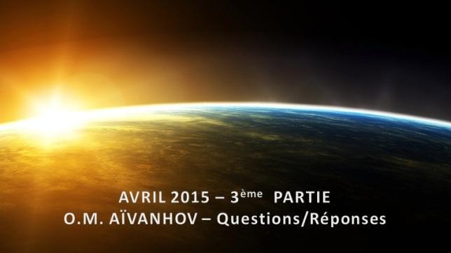 O.M. Aivanhov - Avril 2015 - 3ème Partie - Questions-Réponses
