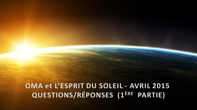 OMA et L'ESPRIT DU SOLEIL – Avril 2015 - Q-R - 1ère Partie