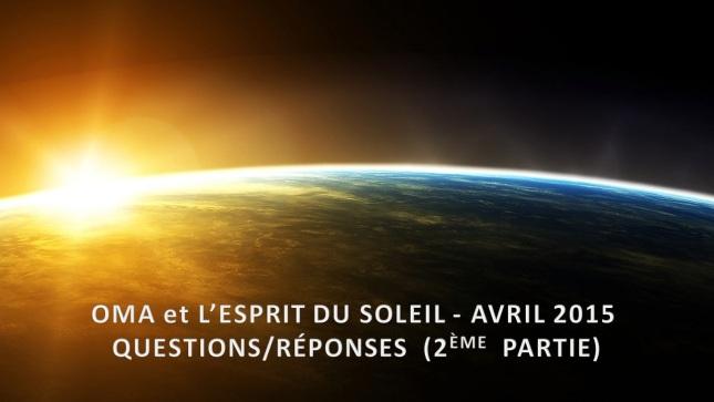 OMA et L'ESPRIT DU SOLEIL – Avril 2015 - Q-R - 2ème Partie