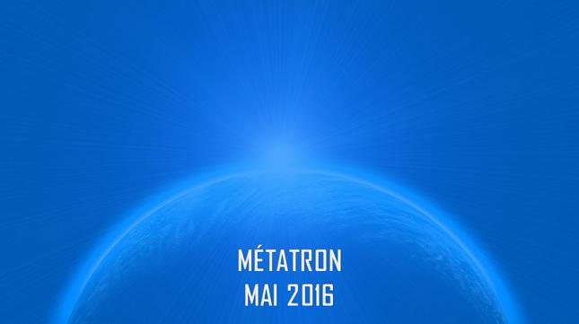 MÉTATRON - MAI 2016